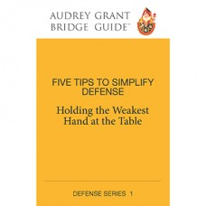 Five Tips to Simplify Defense – Audrey Grant Bridge Guide – Defense 1